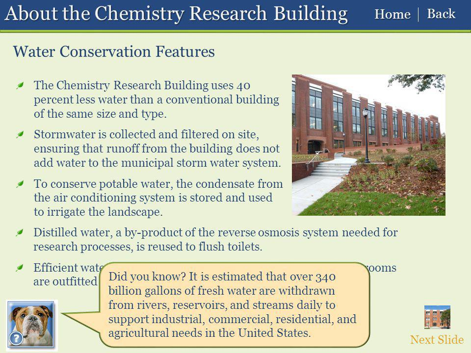 About the Chemistry Research Building Distilled water, a by-product of the reverse osmosis system needed for research processes, is reused to flush toilets.
