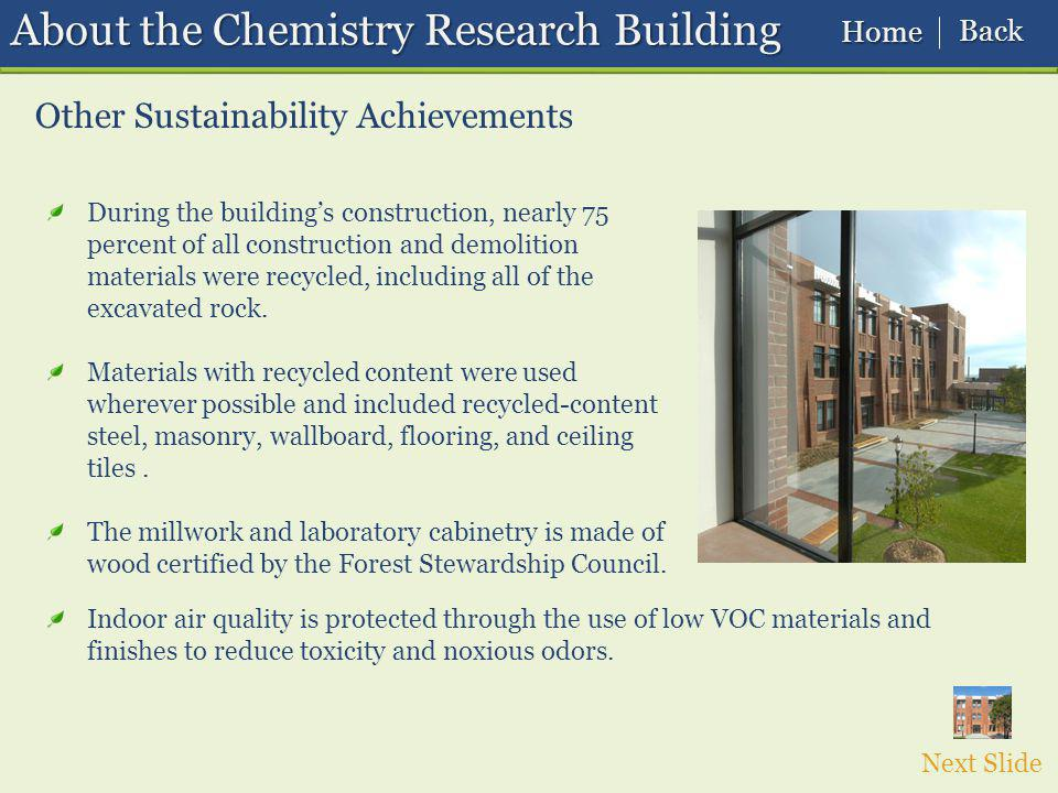 About the Chemistry Research Building Other Sustainability Achievements During the buildings construction, nearly 75 percent of all construction and demolition materials were recycled, including all of the excavated rock.