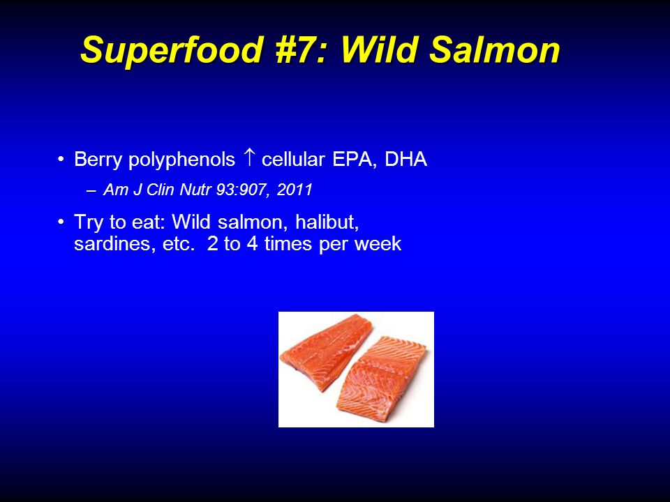 Berry polyphenols cellular EPA, DHA –Am J Clin Nutr 93:907, 2011 Try to eat: Wild salmon, halibut, sardines, etc.