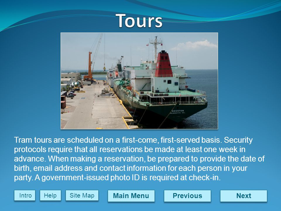Next Previous Main Menu Site Map Intro Help Tram tours are scheduled on a first-come, first-served basis.