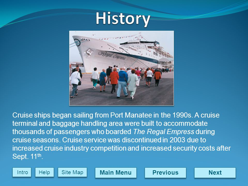 Next Previous Main Menu Site Map Intro Help Cruise ships began sailing from Port Manatee in the 1990s.