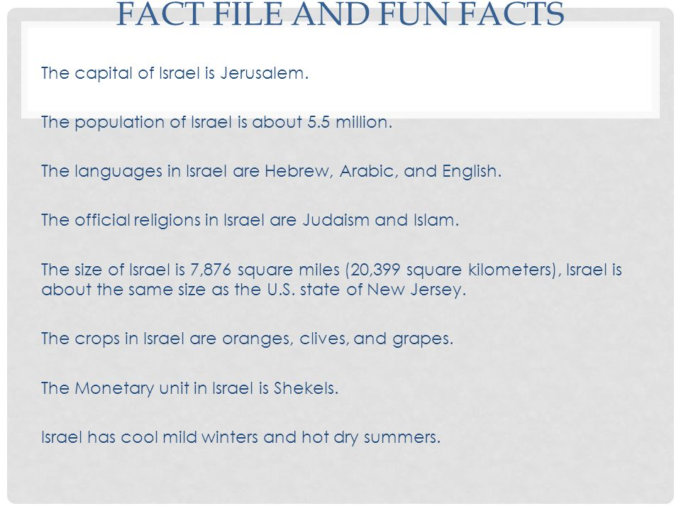 FACT FILE AND FUN FACTS The capital of Israel is Jerusalem.