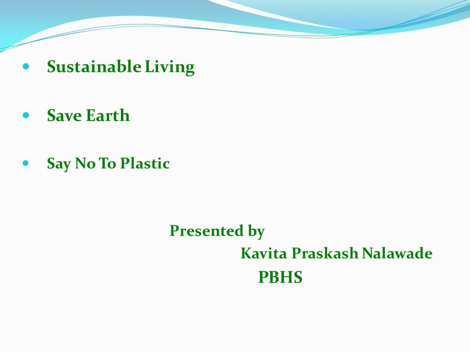 Sustainable Living Save Earth Say No To Plastic Presented by Kavita Praskash Nalawade PBHS