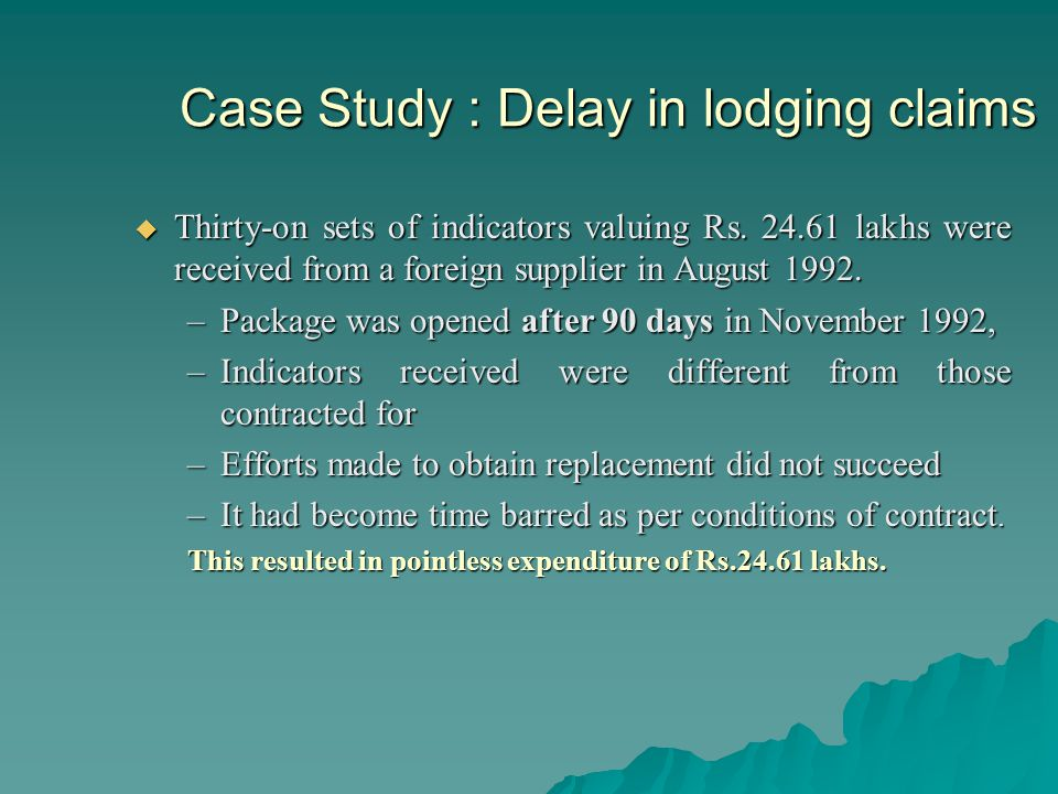 Case Study : Delay in lodging claims Thirty-on sets of indicators valuing Rs.