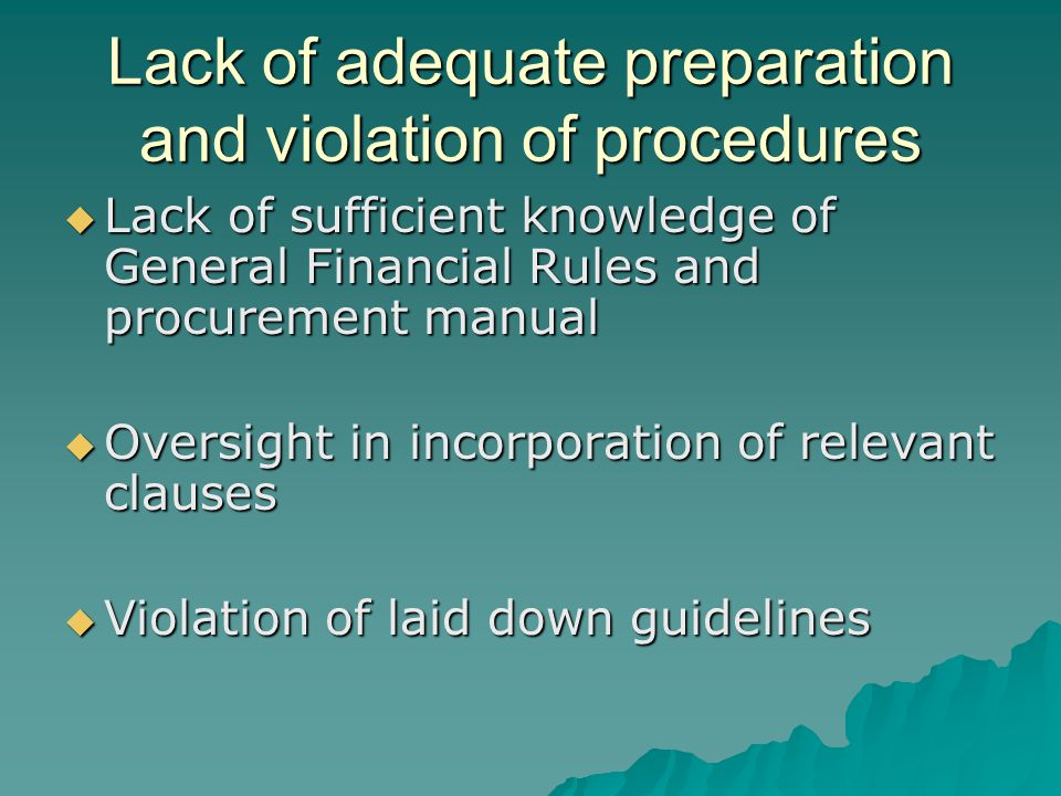 Lack of adequate preparation and violation of procedures Lack of sufficient knowledge of General Financial Rules and procurement manual Lack of sufficient knowledge of General Financial Rules and procurement manual Oversight in incorporation of relevant clauses Oversight in incorporation of relevant clauses Violation of laid down guidelines Violation of laid down guidelines
