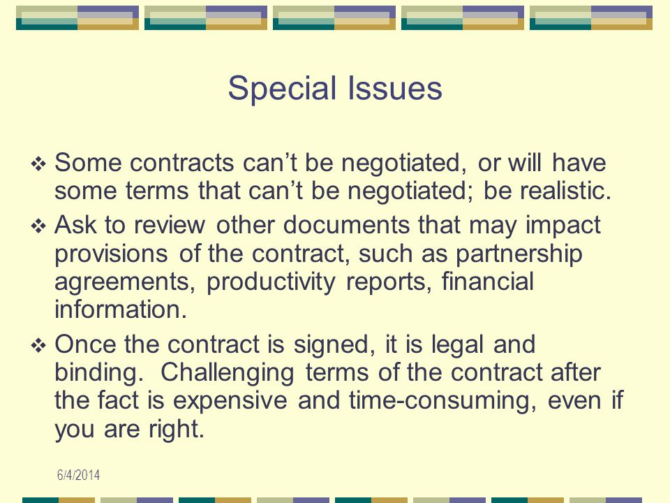 6/4/2014 Special Issues Some contracts cant be negotiated, or will have some terms that cant be negotiated; be realistic.