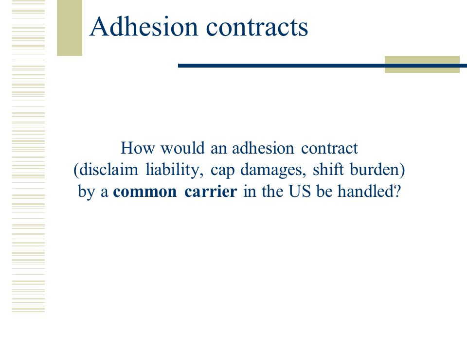 Adhesion contracts How would an adhesion contract (disclaim liability, cap damages, shift burden) by a common carrier in the US be handled