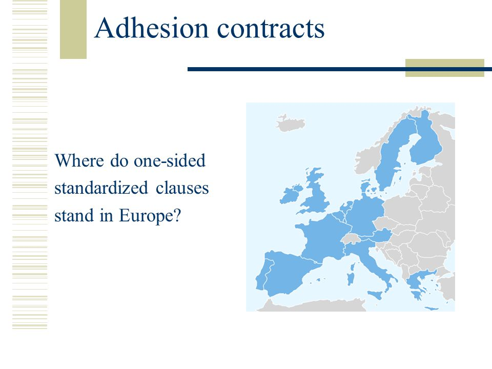 Adhesion contracts Where do one-sided standardized clauses stand in Europe