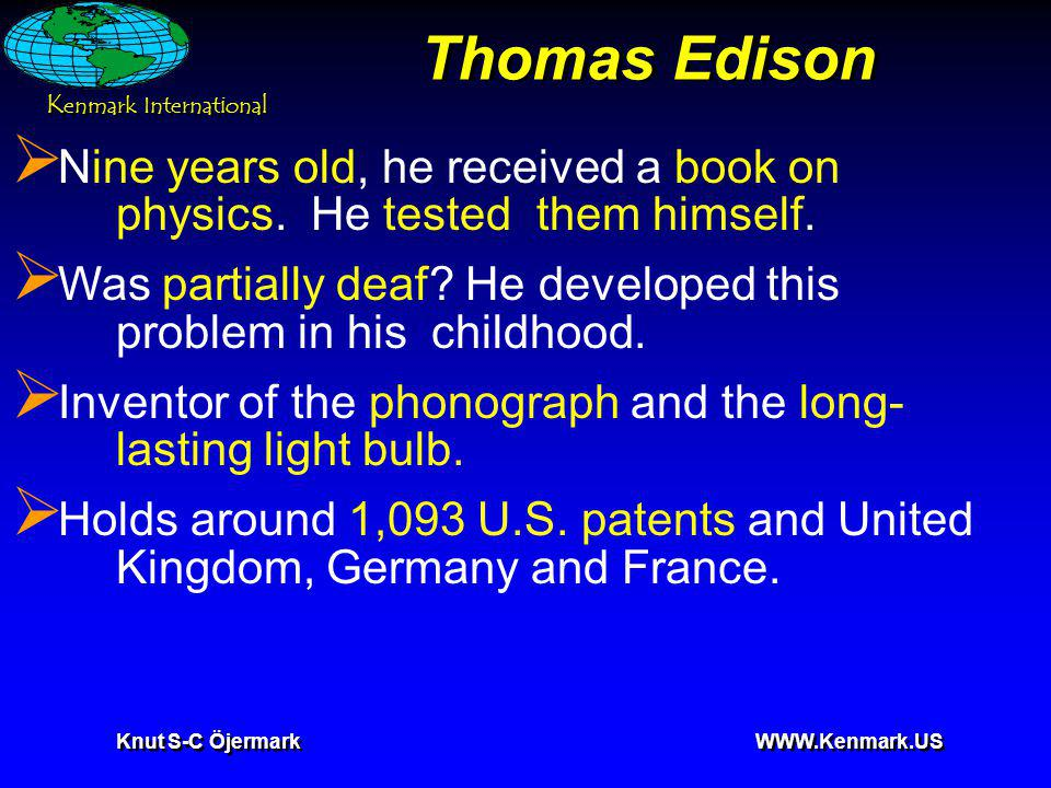 K enmark International Knut S-C Öjermark WWW.Kenmark.US Thomas Edison Nine years old, he received a book on physics.