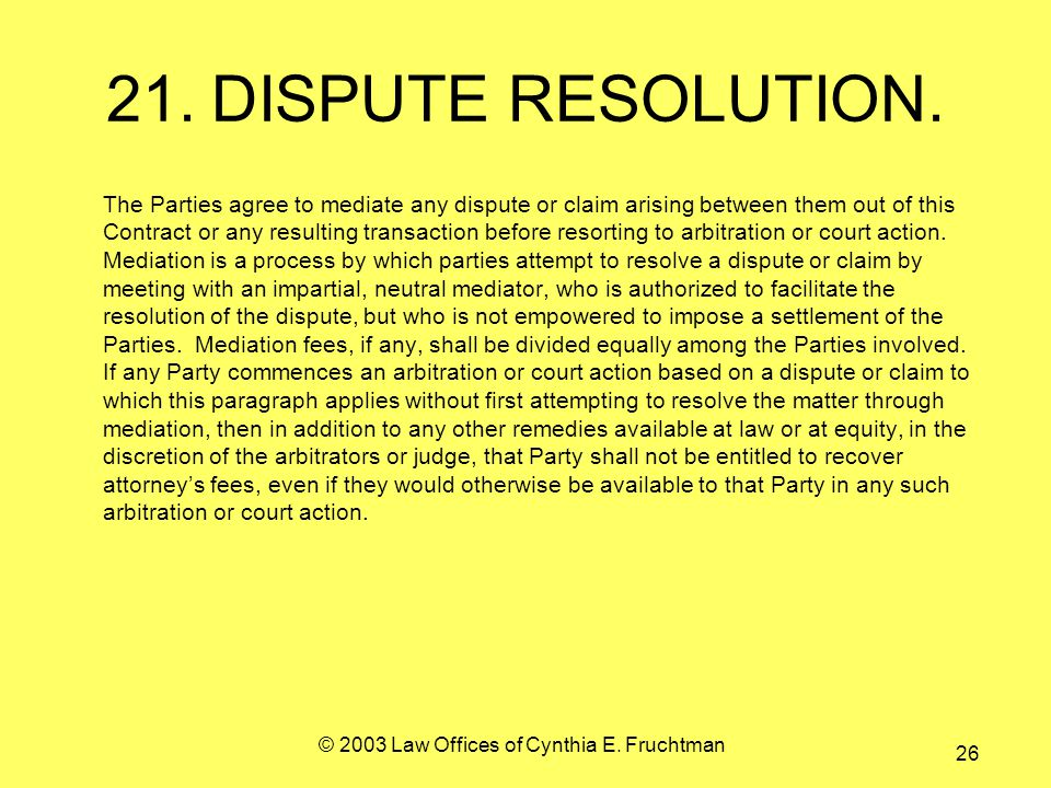 © 2003 Law Offices of Cynthia E. Fruchtman 26 21.DISPUTE RESOLUTION.