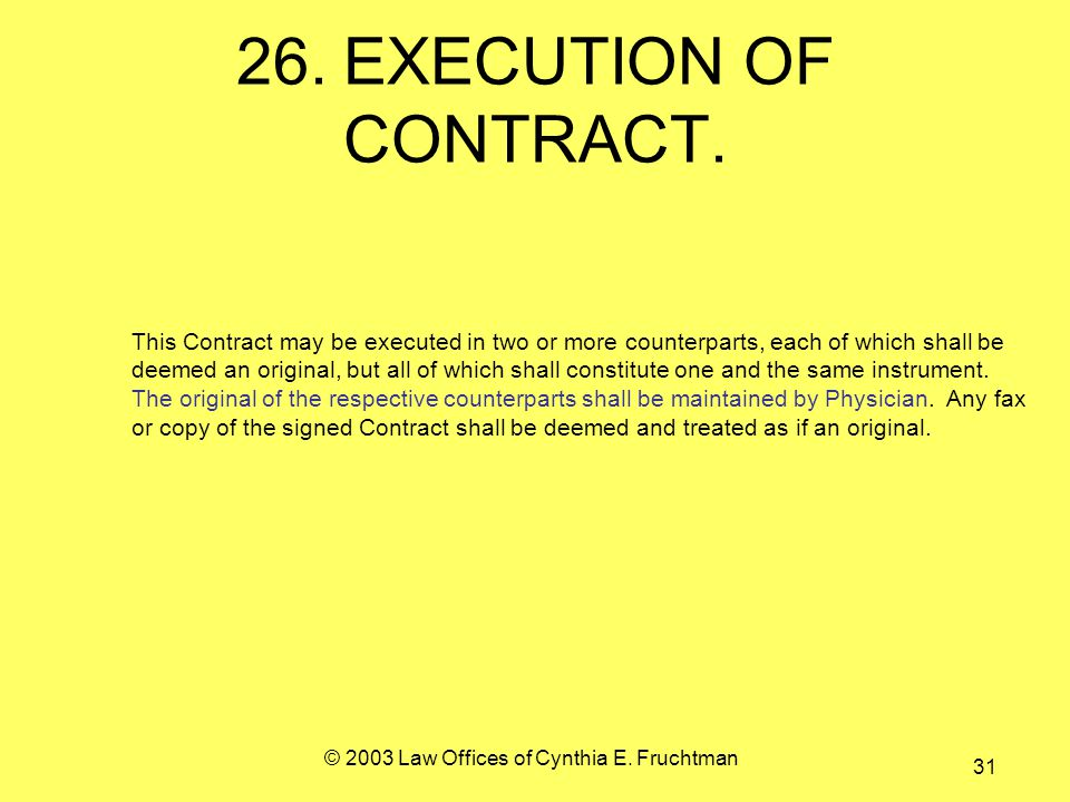 © 2003 Law Offices of Cynthia E. Fruchtman 31 26.EXECUTION OF CONTRACT.