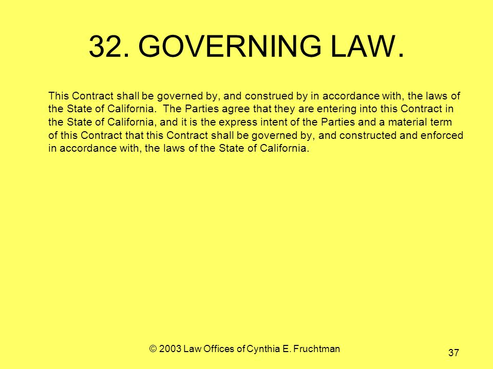 © 2003 Law Offices of Cynthia E. Fruchtman 37 32.GOVERNING LAW.