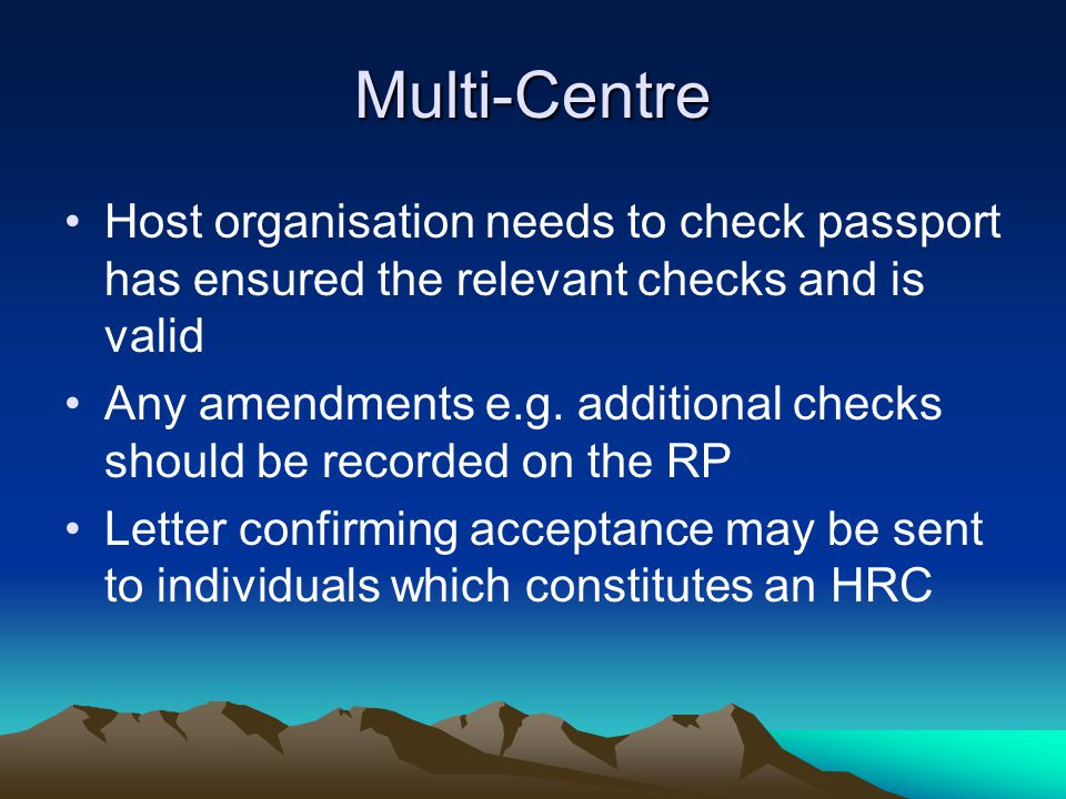 Multi-Centre Host organisation needs to check passport has ensured the relevant checks and is valid Any amendments e.g.