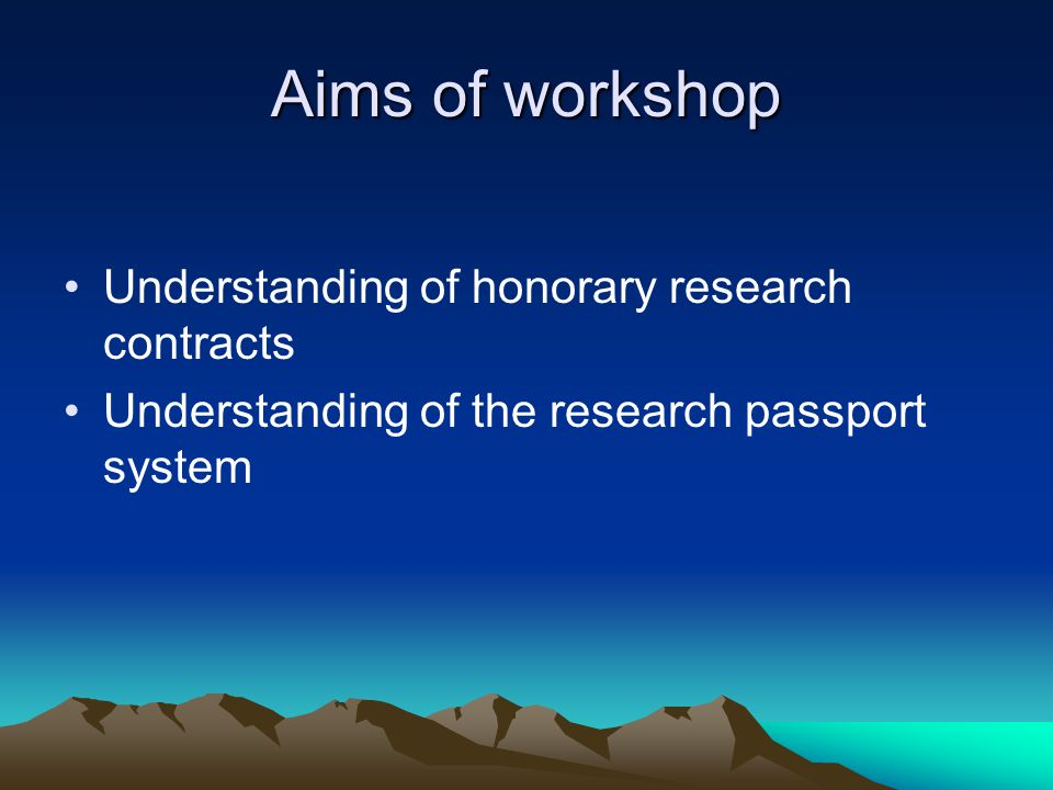 Aims of workshop Understanding of honorary research contracts Understanding of the research passport system
