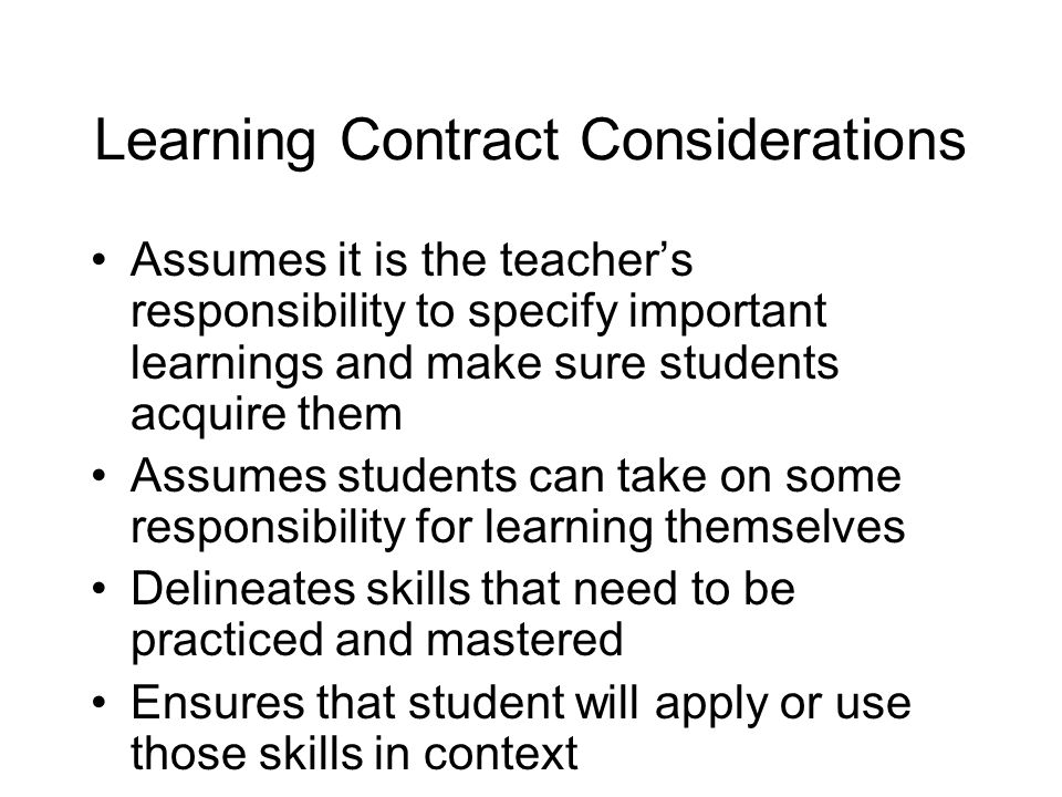 Assumes it is the teachers responsibility to specify important learnings and make sure students acquire them Assumes students can take on some responsibility for learning themselves Delineates skills that need to be practiced and mastered Ensures that student will apply or use those skills in context