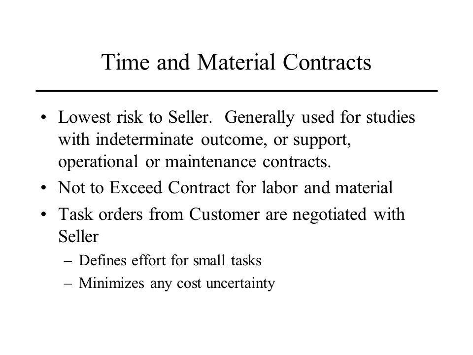 Time and Material Contracts Lowest risk to Seller.