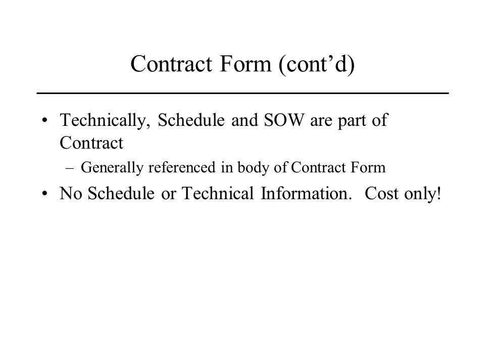 Contract Form (contd) Technically, Schedule and SOW are part of Contract –Generally referenced in body of Contract Form No Schedule or Technical Information.
