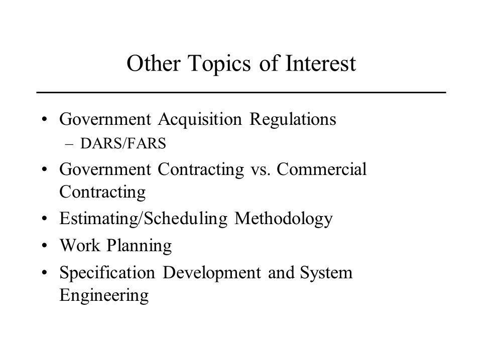 Other Topics of Interest Government Acquisition Regulations –DARS/FARS Government Contracting vs.