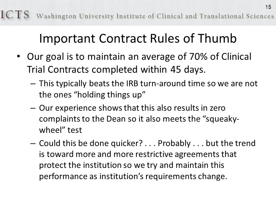 Important Contract Rules of Thumb Our goal is to maintain an average of 70% of Clinical Trial Contracts completed within 45 days.