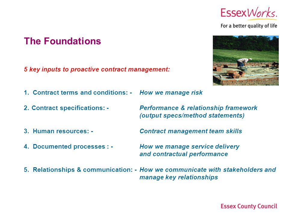 Essex County Council Step Change Procurement Page 6Procurement Services The Foundations 5 key inputs to proactive contract management: 1.