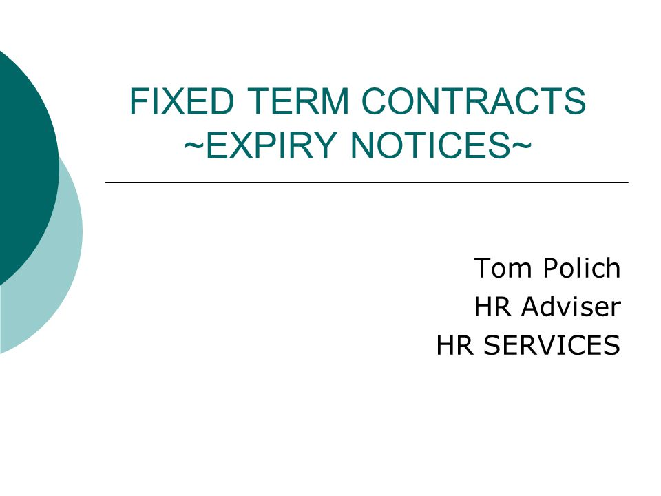 FIXED TERM CONTRACTS ~EXPIRY NOTICES~ Tom Polich HR Adviser HR SERVICES