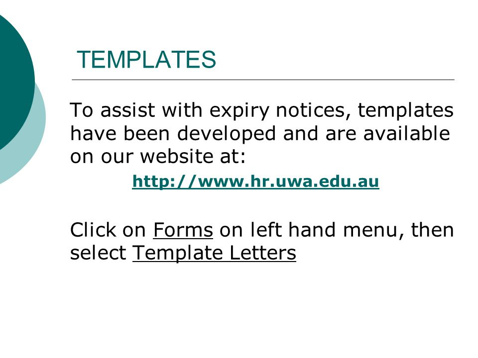 TEMPLATES To assist with expiry notices, templates have been developed and are available on our website at: http://www.hr.uwa.edu.au Click on Forms on left hand menu, then select Template Letters
