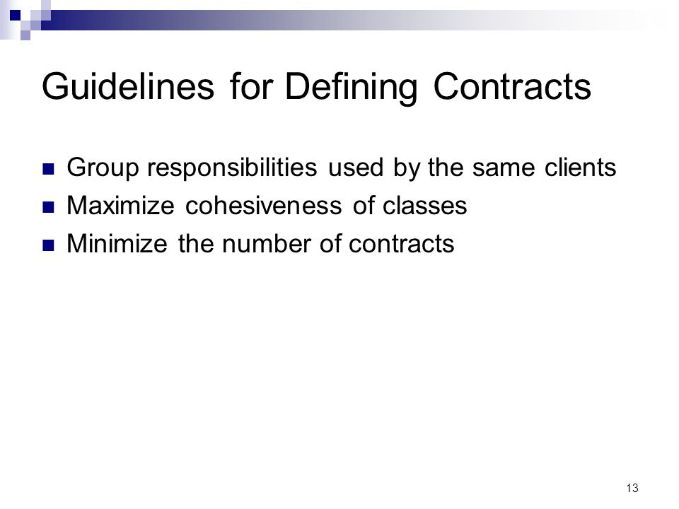 13 Guidelines for Defining Contracts Group responsibilities used by the same clients Maximize cohesiveness of classes Minimize the number of contracts