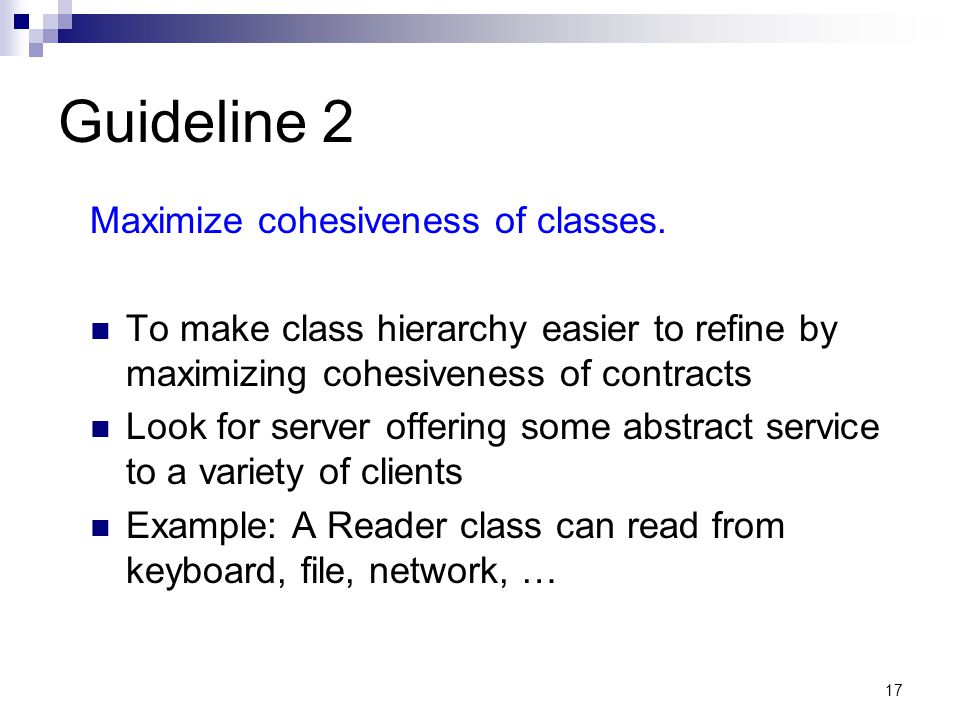 17 Guideline 2 Maximize cohesiveness of classes.