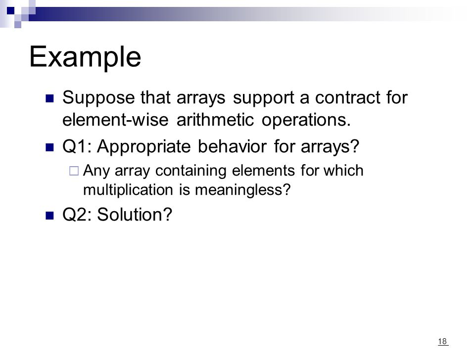 18 Example Suppose that arrays support a contract for element-wise arithmetic operations.