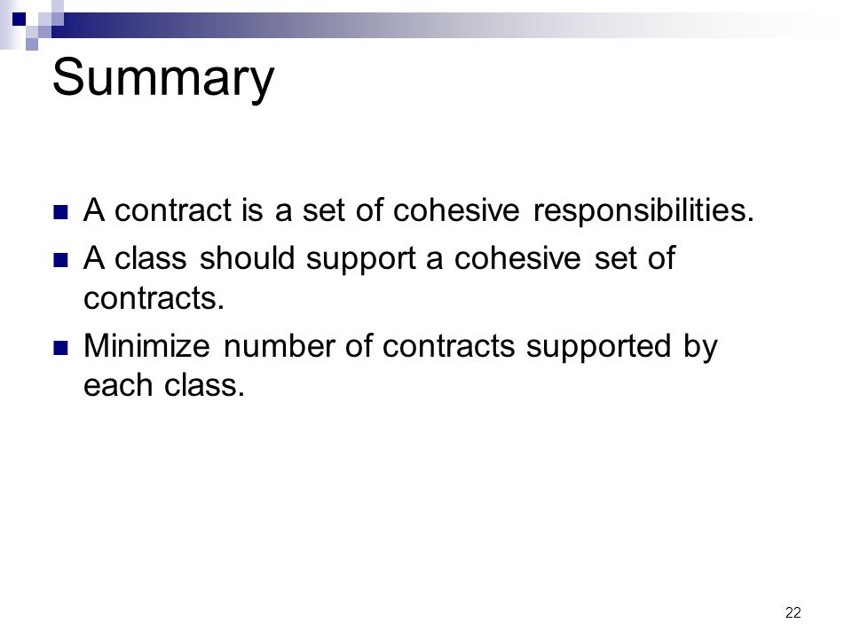 22 Summary A contract is a set of cohesive responsibilities.