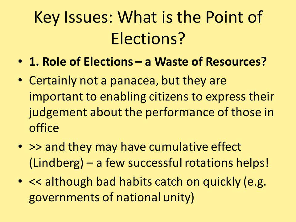 Key Issues: What is the Point of Elections. 1. Role of Elections – a Waste of Resources.