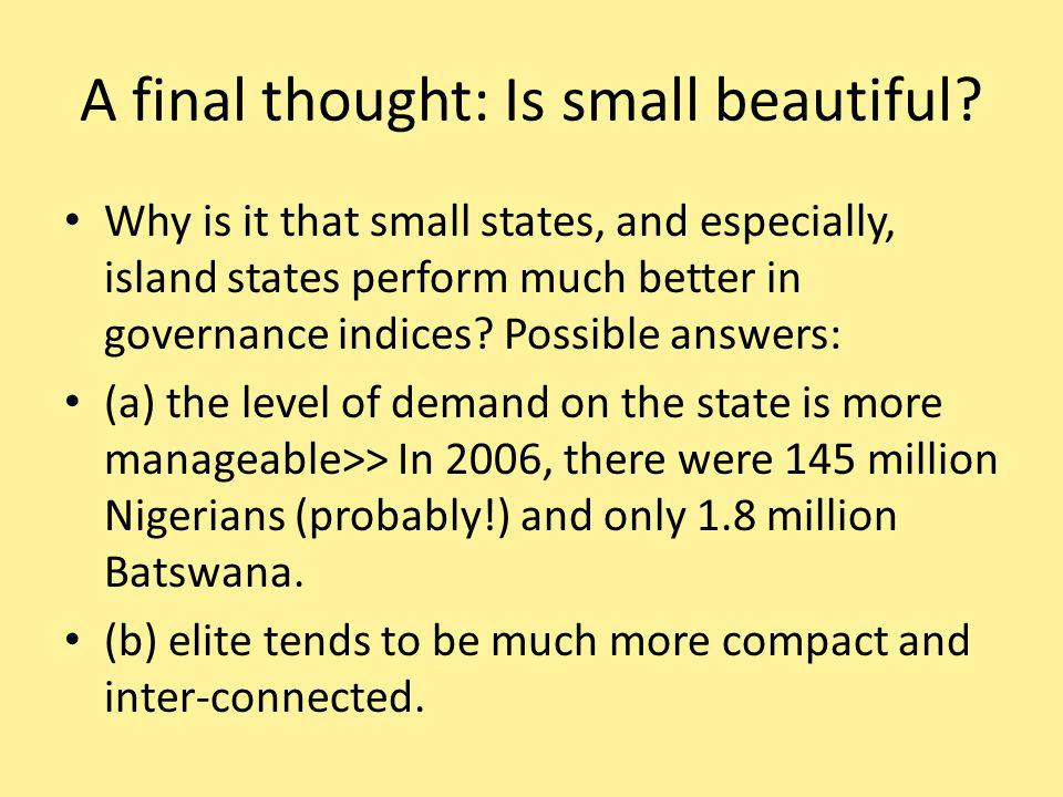 A final thought: Is small beautiful.