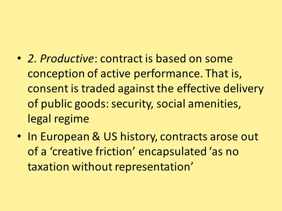 2. Productive: contract is based on some conception of active performance.