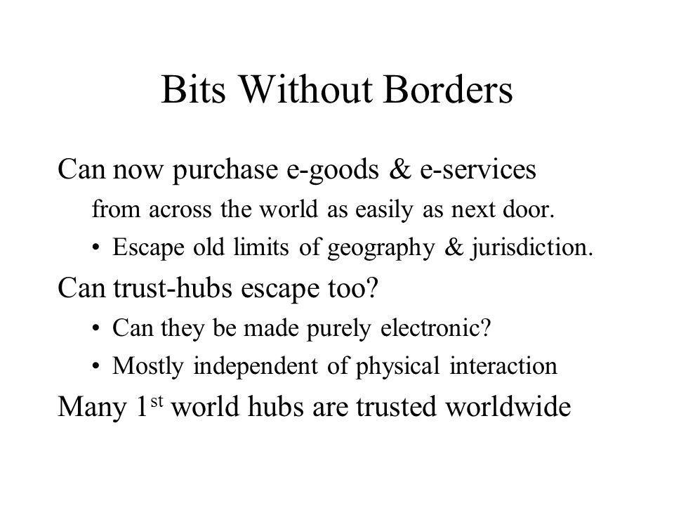 Bits Without Borders Can now purchase e-goods & e-services from across the world as easily as next door.