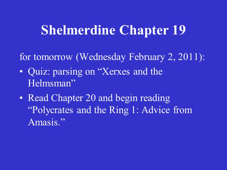 Shelmerdine Chapter 19 for tomorrow (Thursday February 3, 2011): Quiz: Chapter 19 Vocabulary.