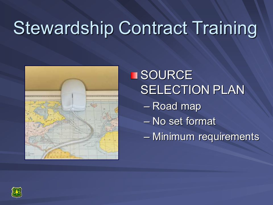 Stewardship Contract Training SOURCE SELECTION PLAN –Road map –No set format –Minimum requirements