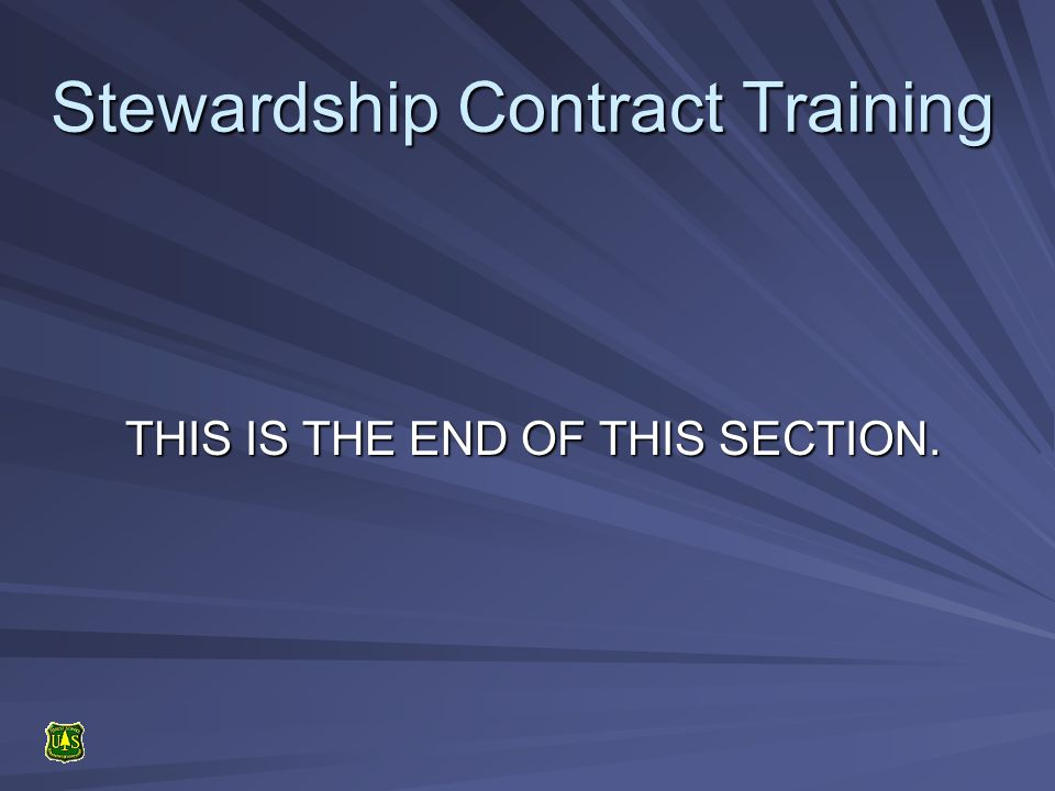 Stewardship Contract Training THIS IS THE END OF THIS SECTION.