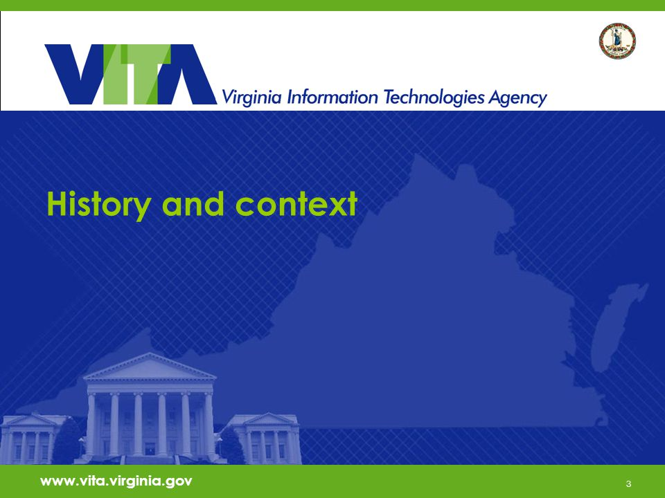 3 www.vita.virginia.gov History and context www.vita.virginia.gov 3