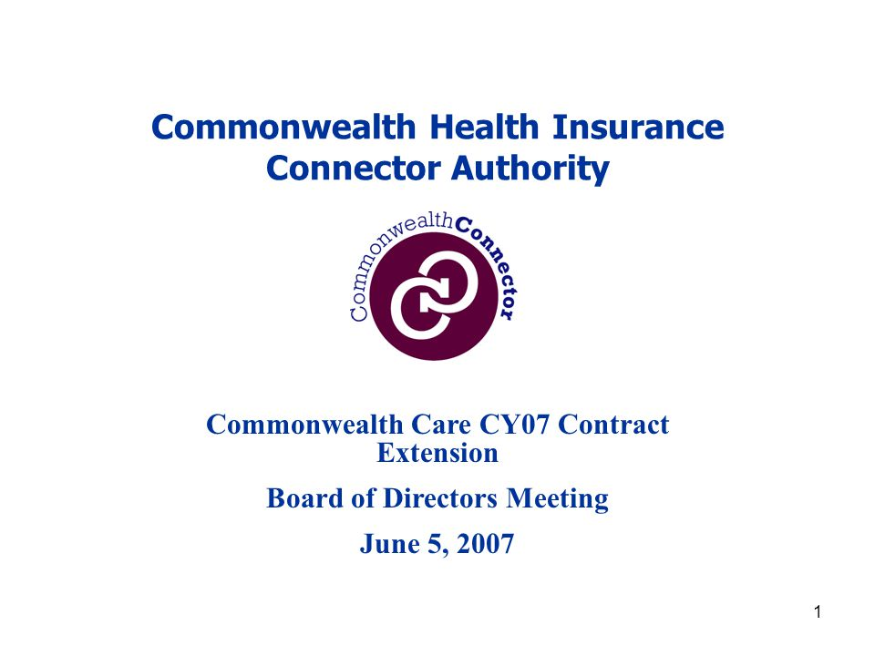 1 Commonwealth Health Insurance Connector Authority Commonwealth Care CY07 Contract Extension Board of Directors Meeting June 5, 2007