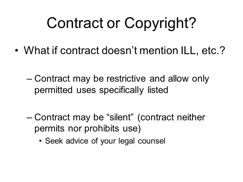 Contract or Copyright. What if contract doesnt mention ILL, etc..