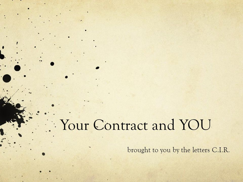 Your Contract and YOU brought to you by the letters C.I.R.