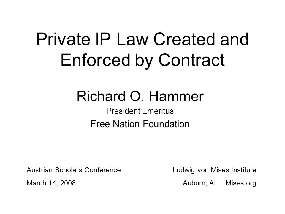Private IP Law Created and Enforced by Contract Richard O.