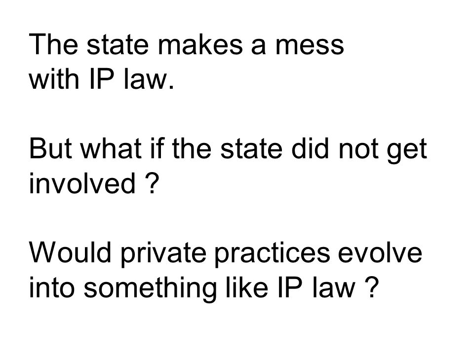 The state makes a mess with IP law. But what if the state did not get involved .