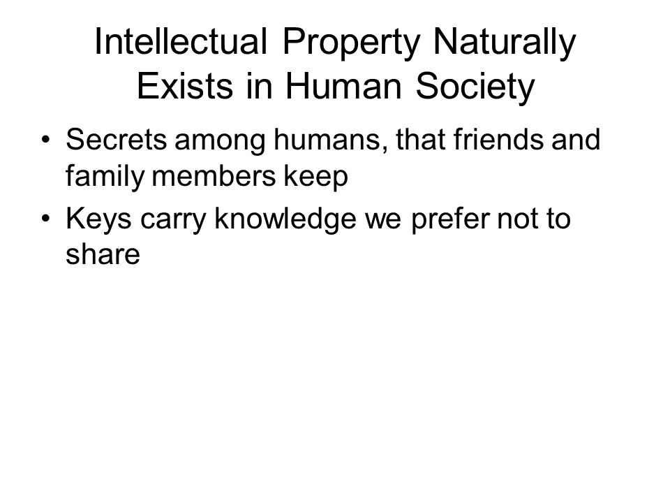 Intellectual Property Naturally Exists in Human Society Secrets among humans, that friends and family members keep Keys carry knowledge we prefer not to share