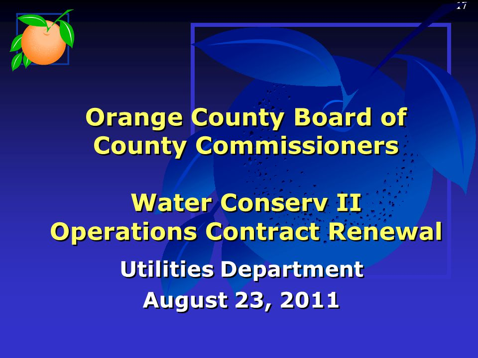 17 Orange County Board of County Commissioners Water Conserv II Operations Contract Renewal Utilities Department August 23, 2011