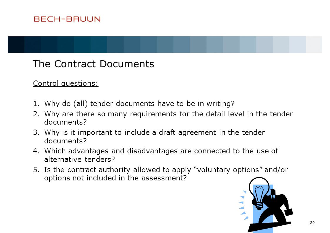 29 The Contract Documents Control questions: 1.Why do (all) tender documents have to be in writing.
