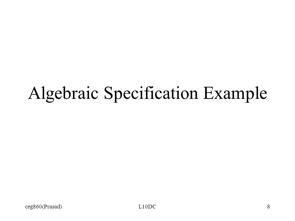 ceg860(Prasad)L10DC8 Algebraic Specification Example