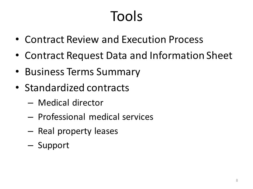 Tools Contract Review and Execution Process Contract Request Data and Information Sheet Business Terms Summary Standardized contracts – Medical director – Professional medical services – Real property leases – Support 8