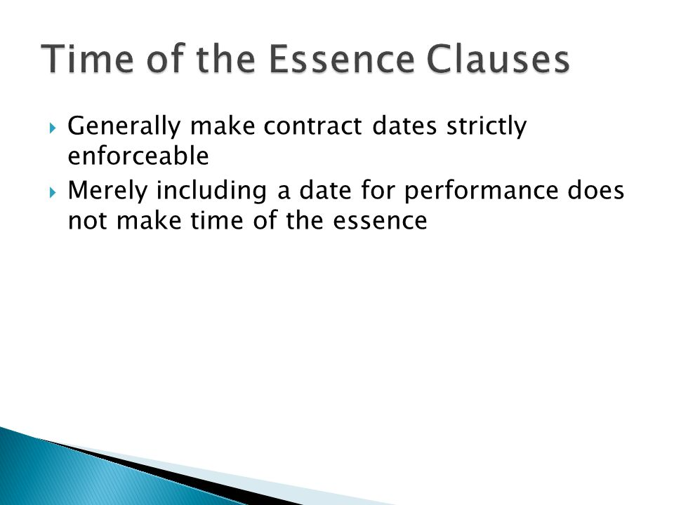 Generally make contract dates strictly enforceable Merely including a date for performance does not make time of the essence