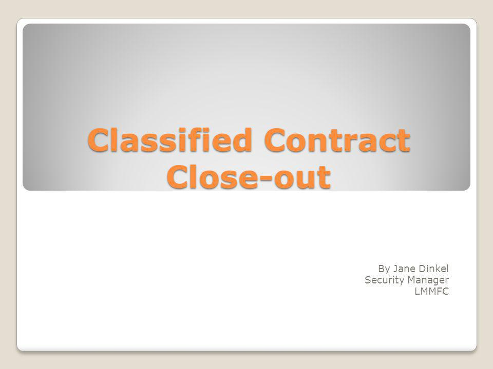 Classified Contract Close-out By Jane Dinkel Security Manager LMMFC